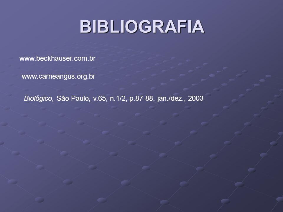 BIBLIOGRAFIA www.beckhauser.com.br www.carneangus.org.br Biológico, São Paulo, v.65, n.1/2, p.87-88, jan./dez., 2003