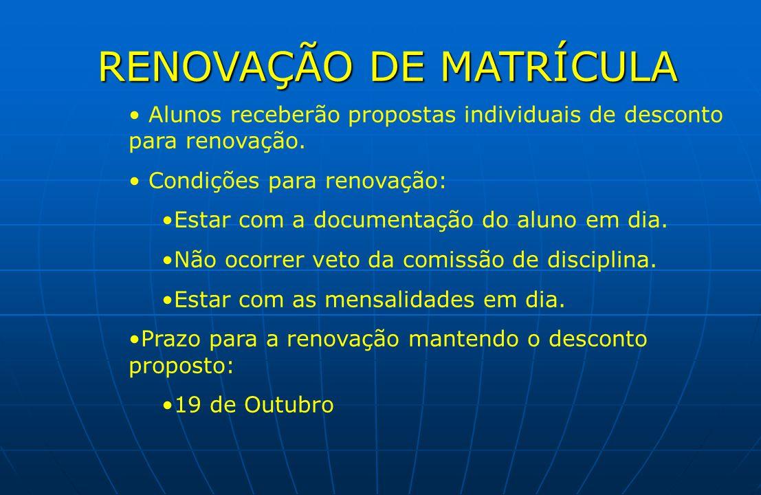 RENOVAÇÃO DE MATRÍCULA Alunos receberão propostas individuais de desconto para renovação. Condições para renovação: Estar com a documentação do aluno