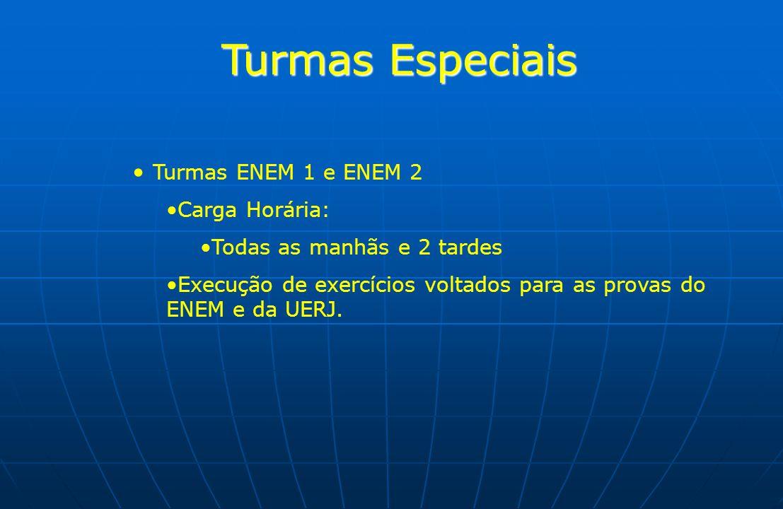 Turmas Especiais Turmas ENEM 1 e ENEM 2 Carga Horária: Todas as manhãs e 2 tardes Execução de exercícios voltados para as provas do ENEM e da UERJ.