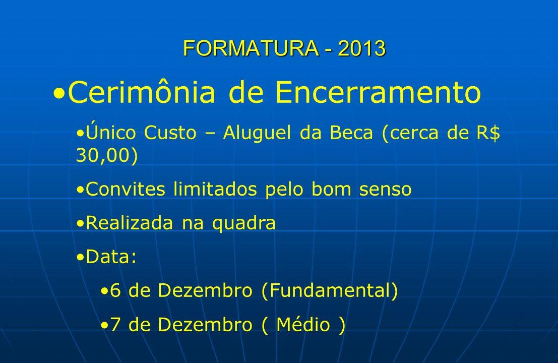 FORMATURA - 2013 Cerimônia de Encerramento Único Custo – Aluguel da Beca (cerca de R$ 30,00) Convites limitados pelo bom senso Realizada na quadra Dat