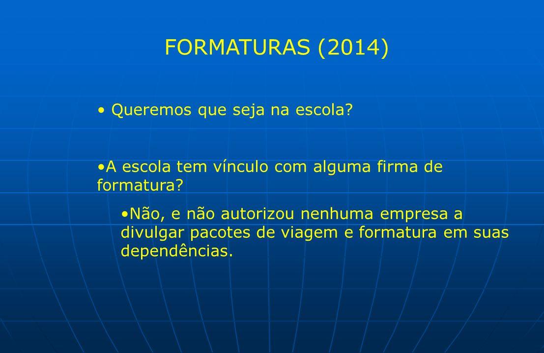 FORMATURAS (2014) Queremos que seja na escola? A escola tem vínculo com alguma firma de formatura? Não, e não autorizou nenhuma empresa a divulgar pac