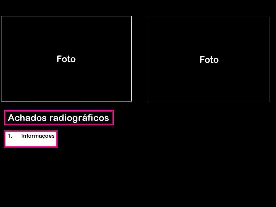 Achados radiográficos 1.Informações Foto
