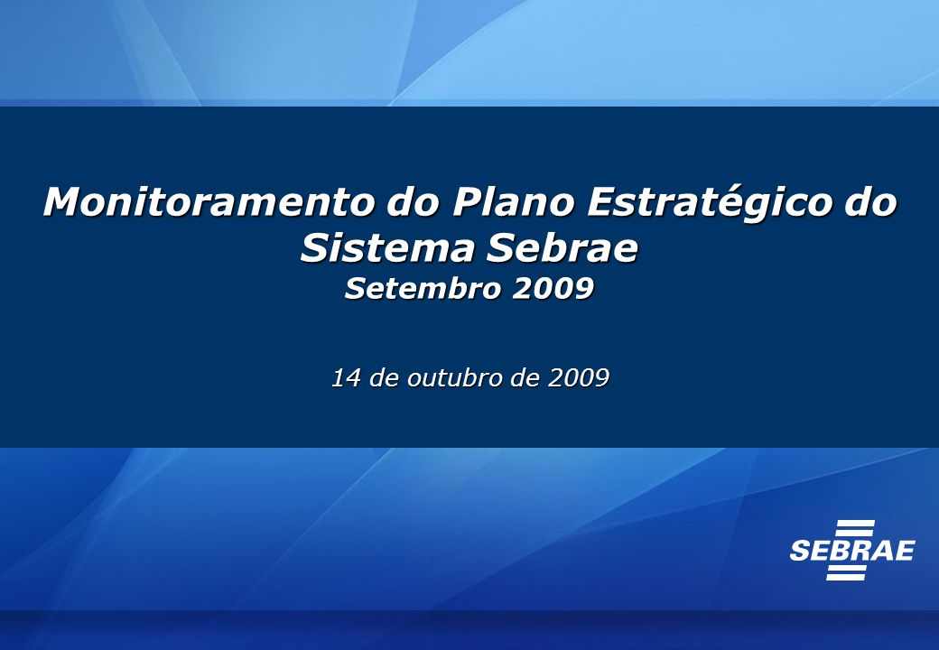 Monitoramento do Plano Estratégico do Sistema Sebrae Setembro 2009 14 de outubro de 2009