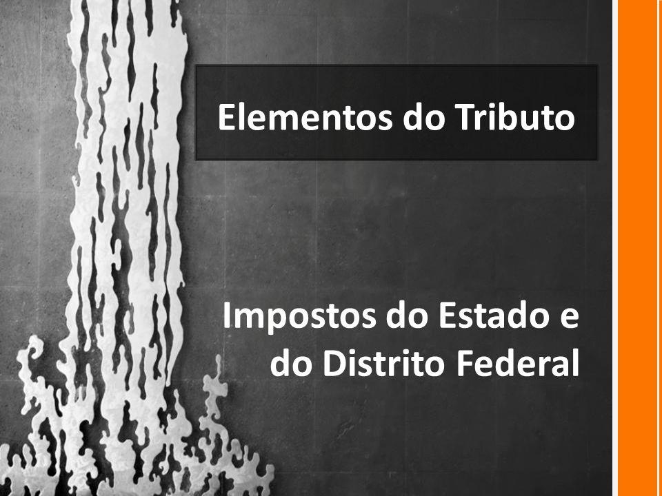 Elementos do Tributo Impostos do Estado e do Distrito Federal