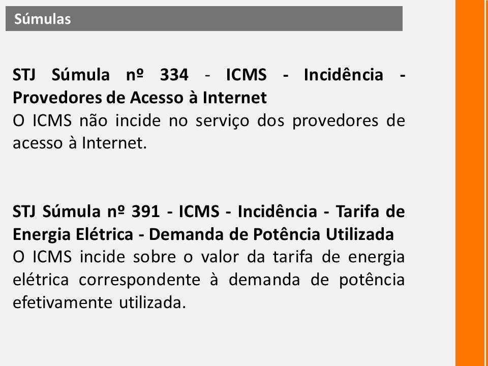 STJ Súmula nº 334 - ICMS - Incidência - Provedores de Acesso à Internet O ICMS não incide no serviço dos provedores de acesso à Internet. STJ Súmula n