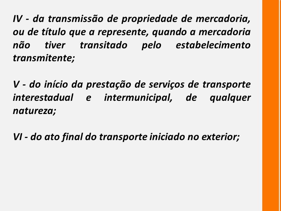 IV - da transmissão de propriedade de mercadoria, ou de título que a represente, quando a mercadoria não tiver transitado pelo estabelecimento transmi