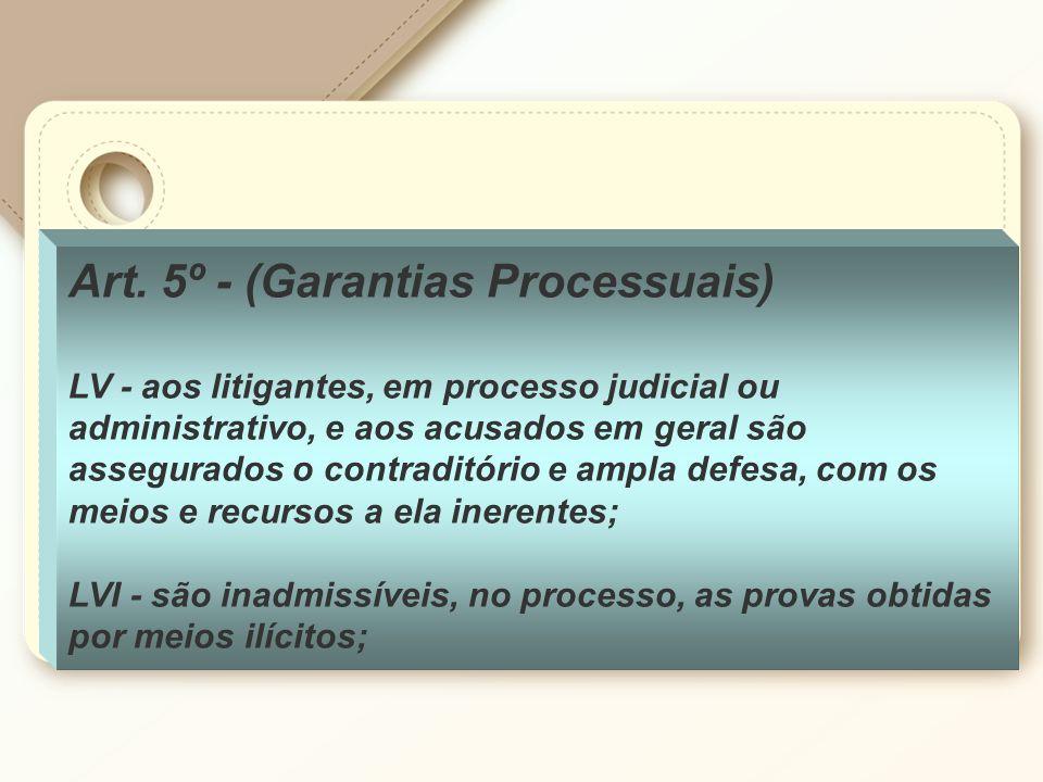 Art. 5º - (Garantias Processuais) LV - aos litigantes, em processo judicial ou administrativo, e aos acusados em geral são assegurados o contraditório