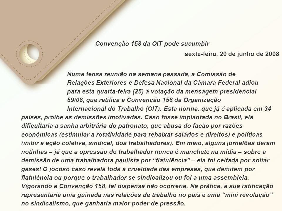 Convenção 158 da OIT pode sucumbir sexta-feira, 20 de junho de 2008 Numa tensa reunião na semana passada, a Comissão de Relações Exteriores e Defesa N