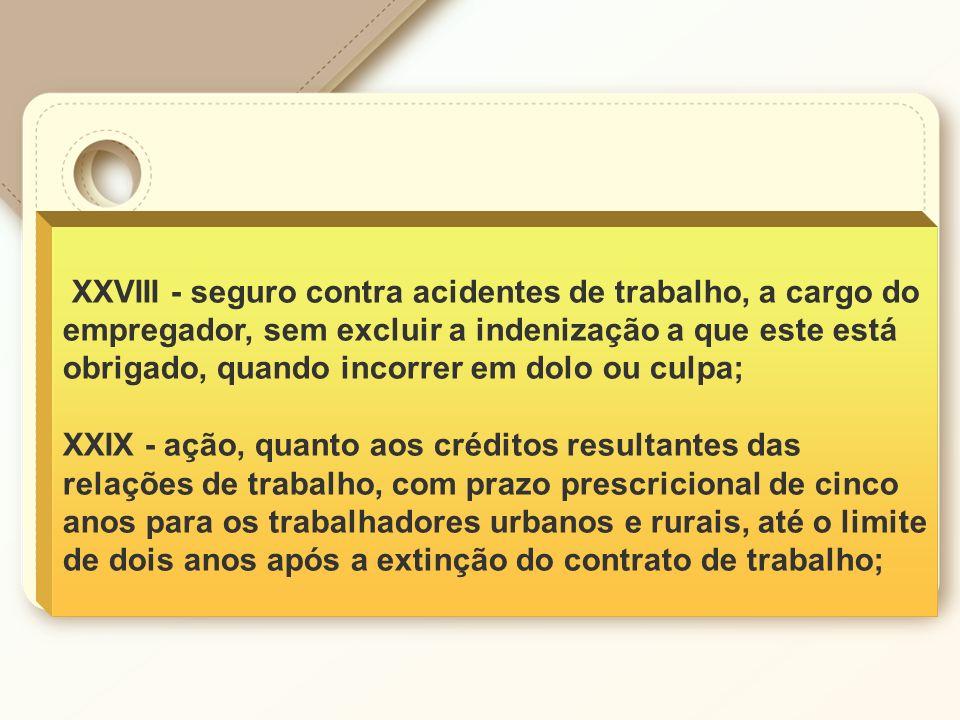 XXVIII - seguro contra acidentes de trabalho, a cargo do empregador, sem excluir a indenização a que este está obrigado, quando incorrer em dolo ou cu