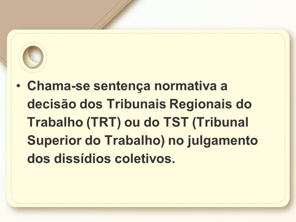 Chama-se sentença normativa a decisão dos Tribunais Regionais do Trabalho (TRT) ou do TST (Tribunal Superior do Trabalho) no julgamento dos dissídios
