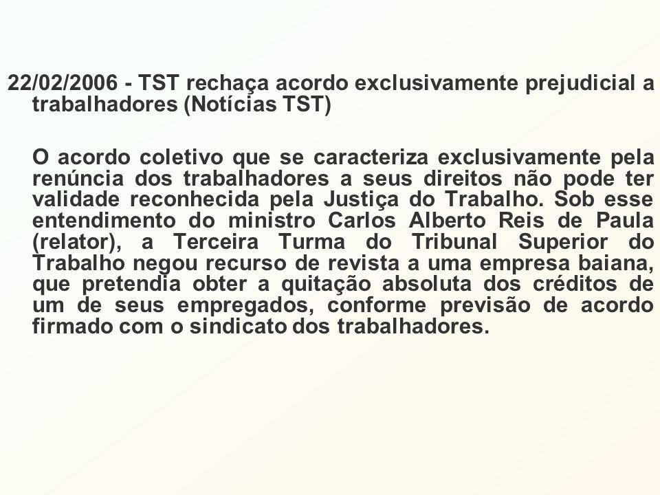 22/02/2006 - TST rechaça acordo exclusivamente prejudicial a trabalhadores (Notícias TST) O acordo coletivo que se caracteriza exclusivamente pela ren