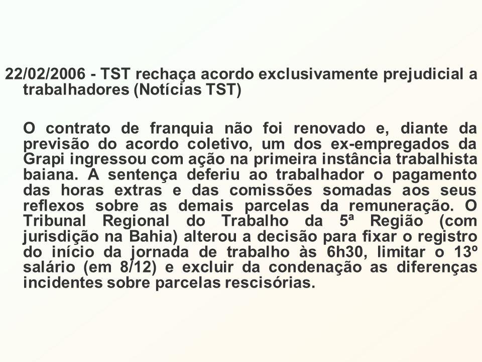 22/02/2006 - TST rechaça acordo exclusivamente prejudicial a trabalhadores (Notícias TST) O contrato de franquia não foi renovado e, diante da previsã