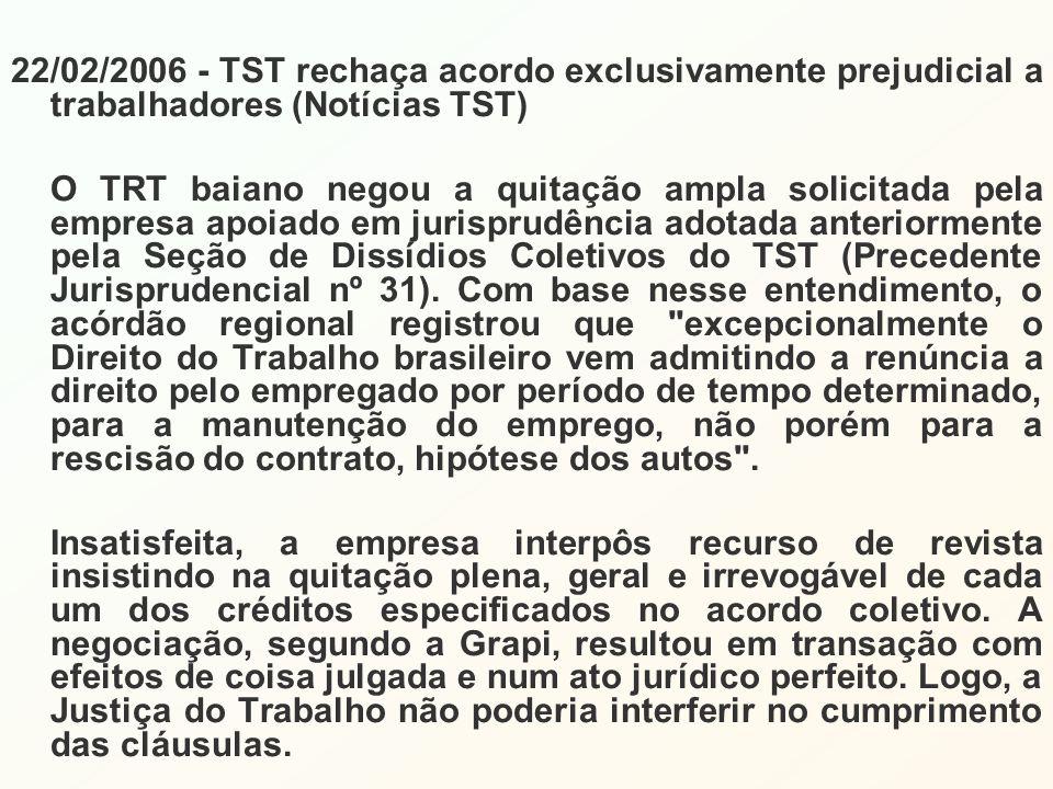 22/02/2006 - TST rechaça acordo exclusivamente prejudicial a trabalhadores (Notícias TST) O TRT baiano negou a quitação ampla solicitada pela empresa