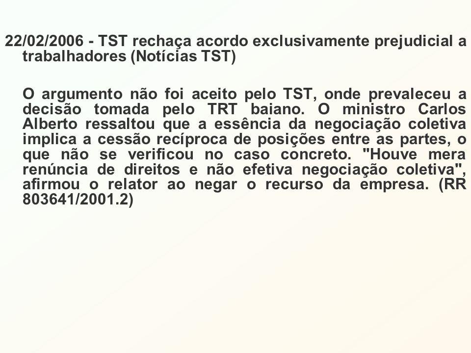 22/02/2006 - TST rechaça acordo exclusivamente prejudicial a trabalhadores (Notícias TST) O argumento não foi aceito pelo TST, onde prevaleceu a decis