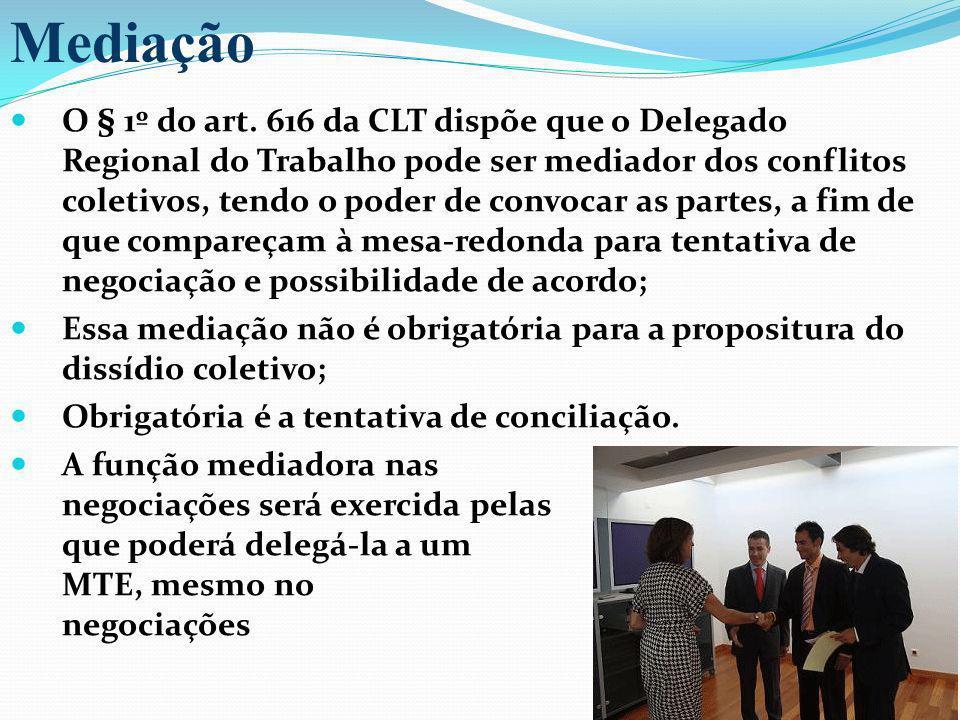 O § 1º do art. 616 da CLT dispõe que o Delegado Regional do Trabalho pode ser mediador dos conflitos coletivos, tendo o poder de convocar as partes, a