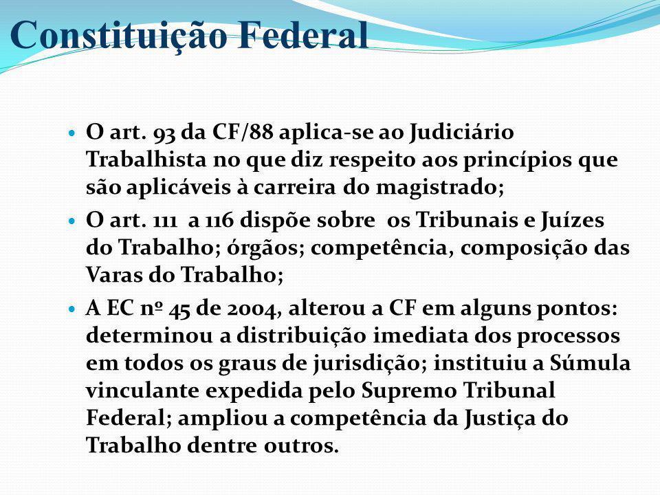 O art. 93 da CF/88 aplica-se ao Judiciário Trabalhista no que diz respeito aos princípios que são aplicáveis à carreira do magistrado; O art. 111 a 11
