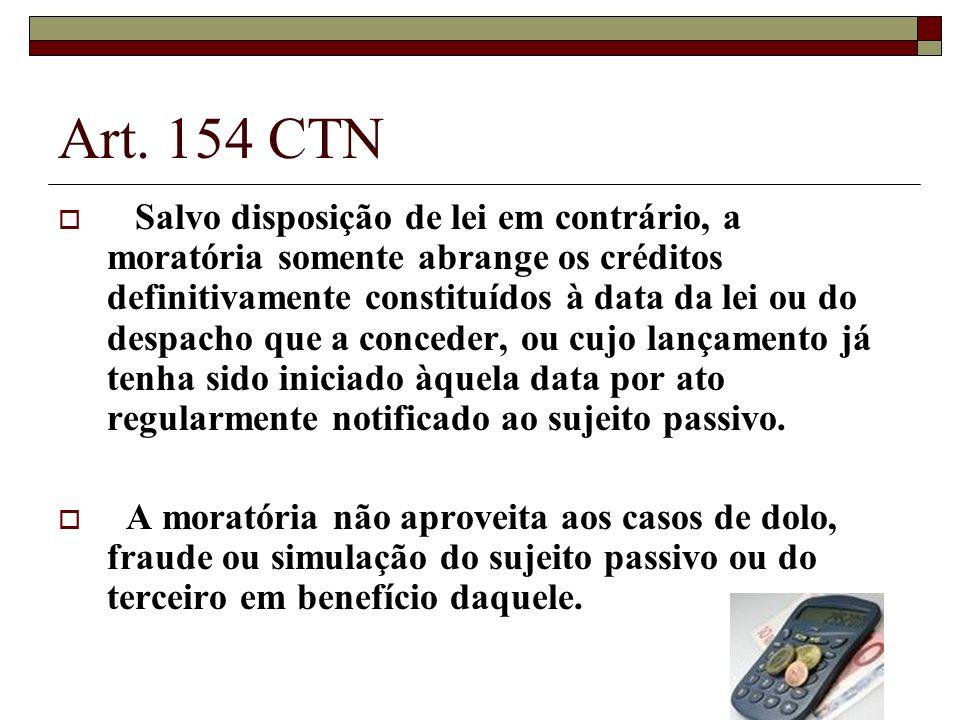 Art. 154 CTN Salvo disposição de lei em contrário, a moratória somente abrange os créditos definitivamente constituídos à data da lei ou do despacho q