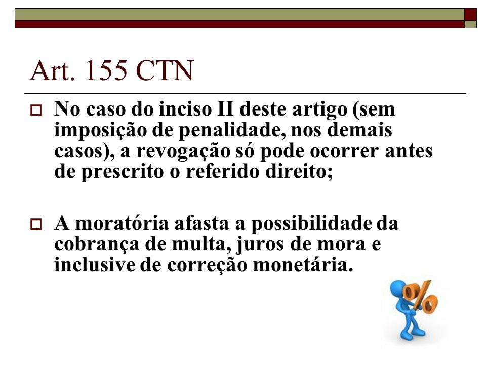 Art. 155 CTN No caso do inciso II deste artigo (sem imposição de penalidade, nos demais casos), a revogação só pode ocorrer antes de prescrito o refer