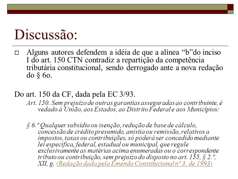 Discussão: Alguns autores defendem a idéia de que a alínea bdo inciso I do art. 150 CTN contradiz a repartição da competência tributária constituciona