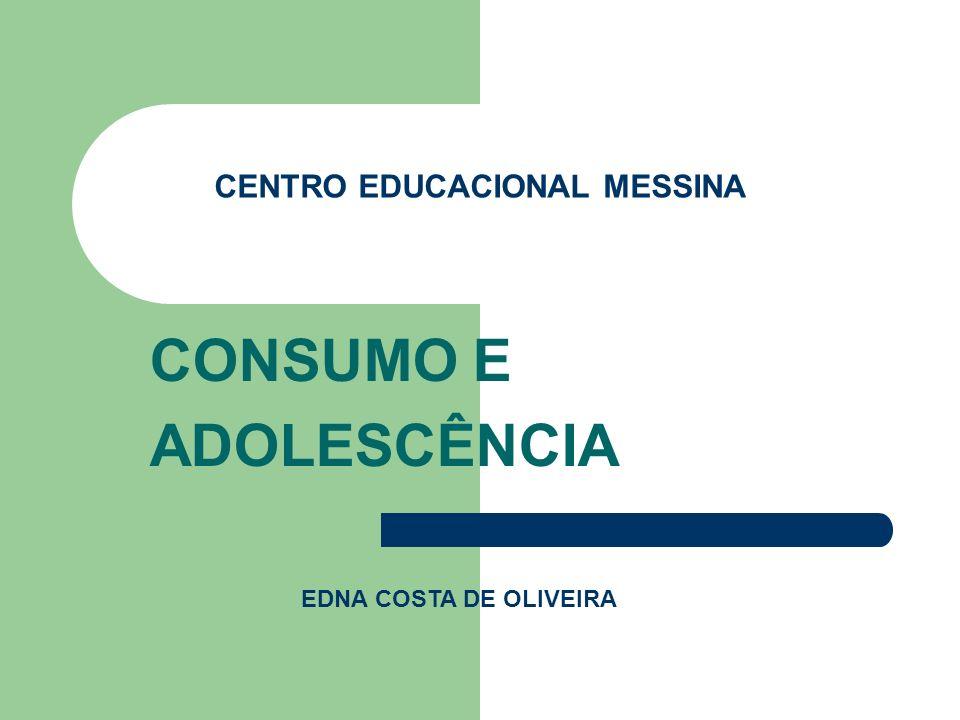 CENTRO EDUCACIONAL MESSINA CONSUMO E ADOLESCÊNCIA EDNA COSTA DE OLIVEIRA