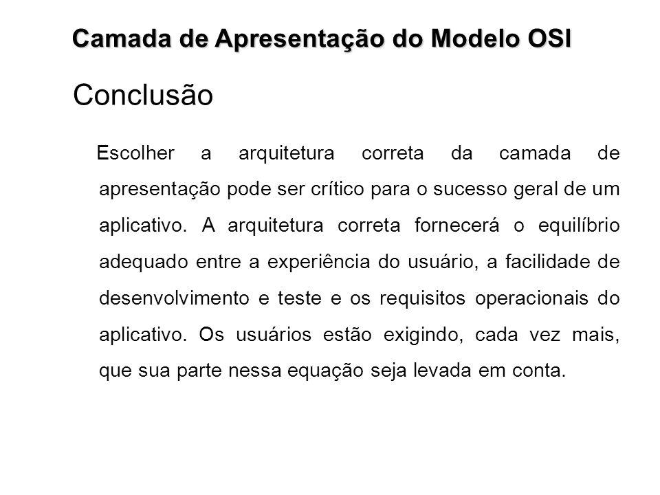 Conclusão Camada de Apresentação do Modelo OSI Escolher a arquitetura correta da camada de apresentação pode ser crítico para o sucesso geral de um ap