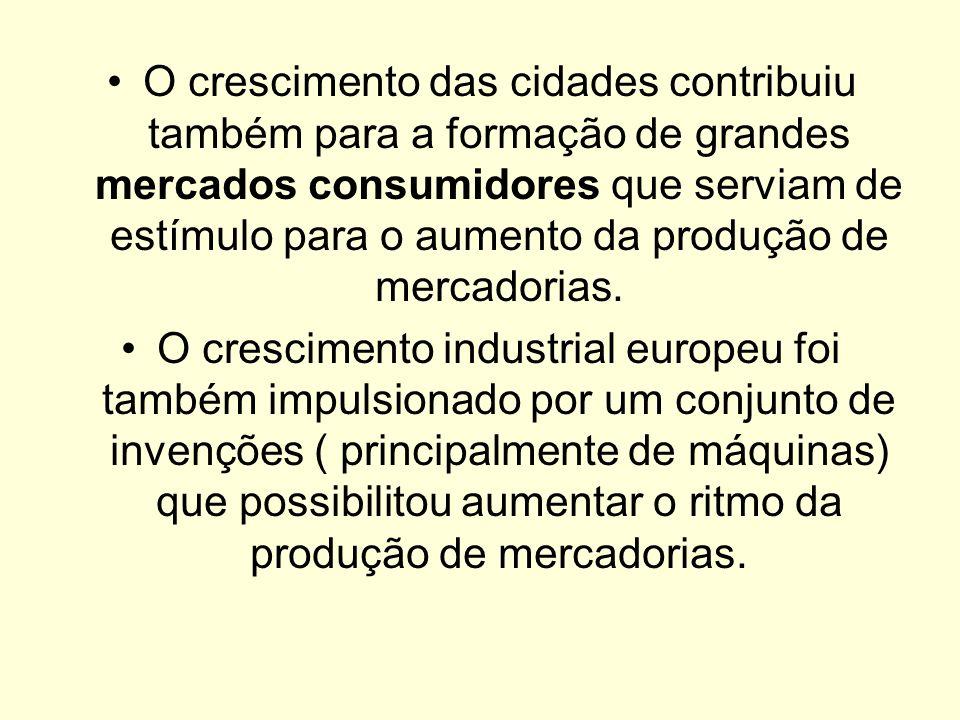 O crescimento das cidades contribuiu também para a formação de grandes mercados consumidores que serviam de estímulo para o aumento da produção de mercadorias.