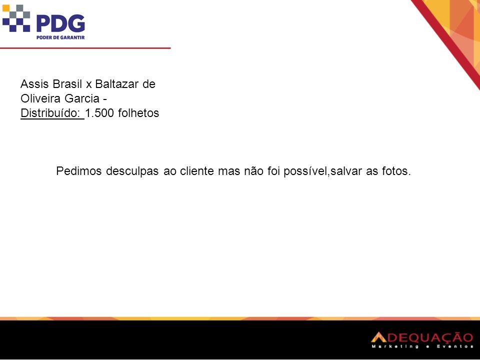 Assis Brasil x Baltazar de Oliveira Garcia - Distribuído: 1.500 folhetos Pedimos desculpas ao cliente mas não foi possível,salvar as fotos.