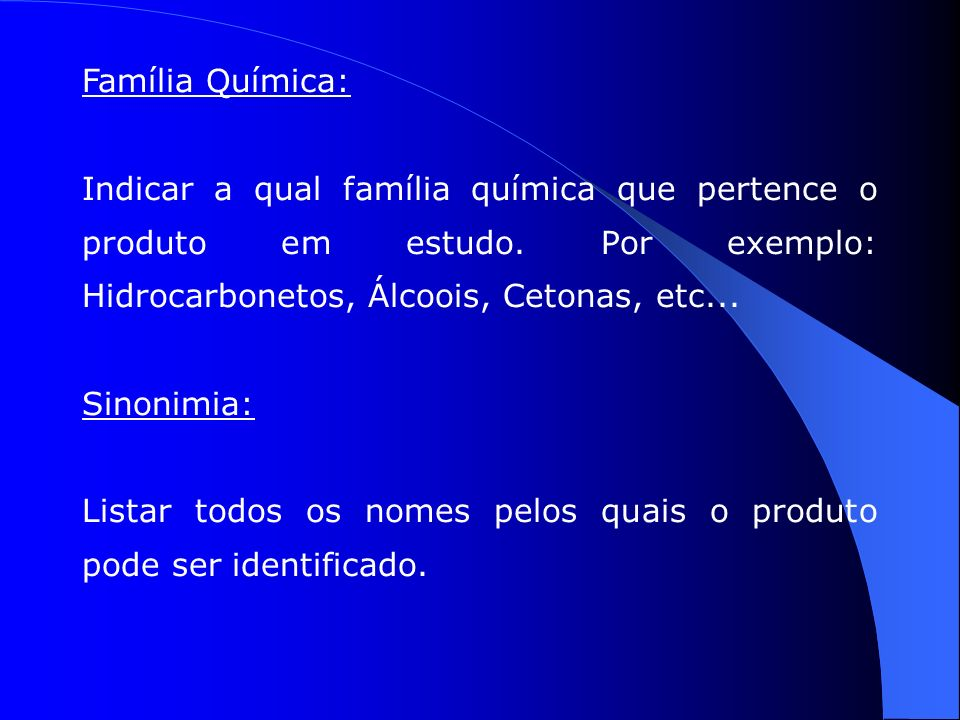 Família Química: Indicar a qual família química que pertence o produto em estudo.
