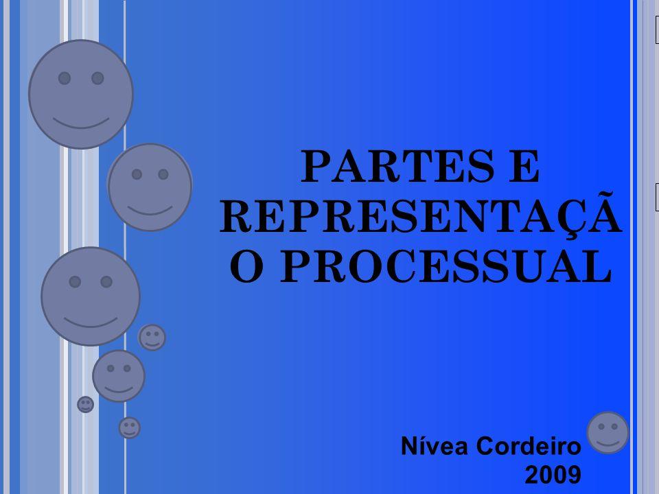20/05/09 PARTES E REPRESENTAÇÃ O PROCESSUAL Nívea Cordeiro 2009
