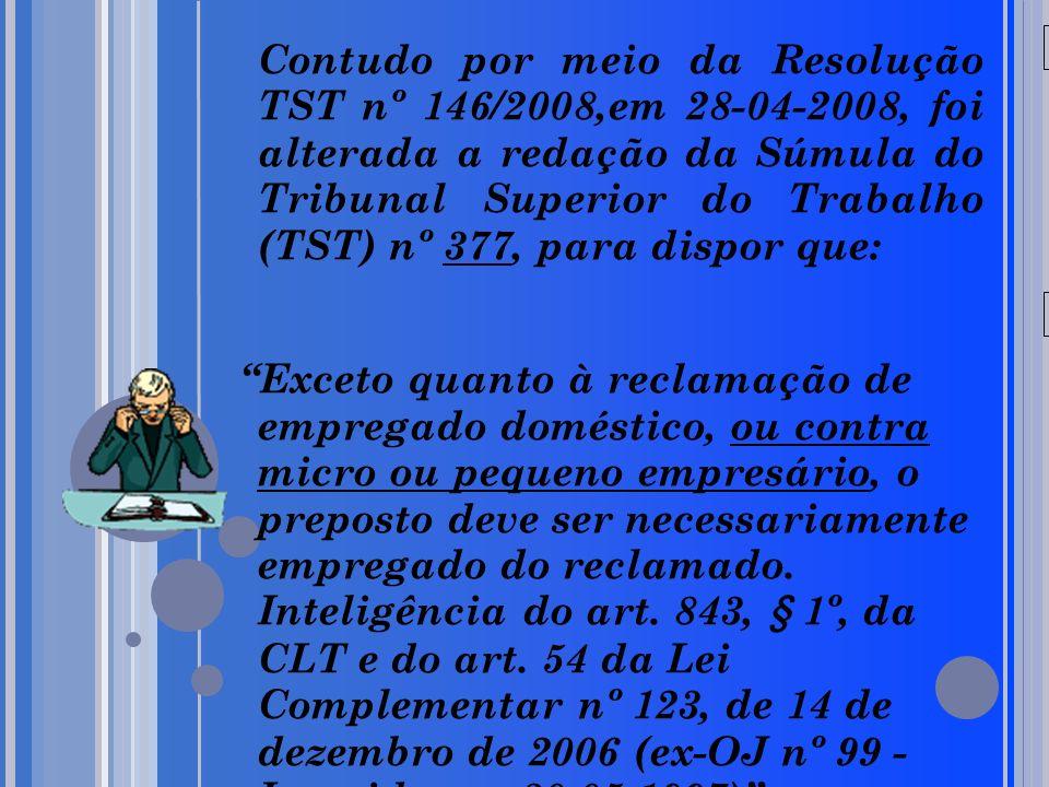 20/05/09 Contudo por meio da Resolução TST nº 146/2008,em 28-04-2008, foi alterada a redação da Súmula do Tribunal Superior do Trabalho (TST) nº 377,