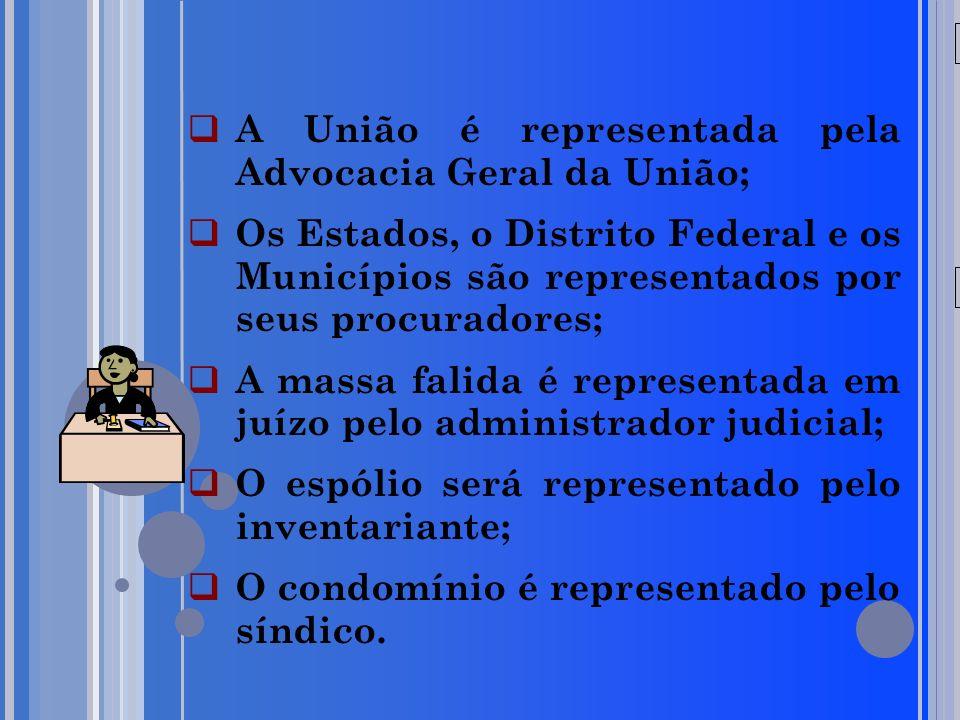 20/05/09 A União é representada pela Advocacia Geral da União; Os Estados, o Distrito Federal e os Municípios são representados por seus procuradores;