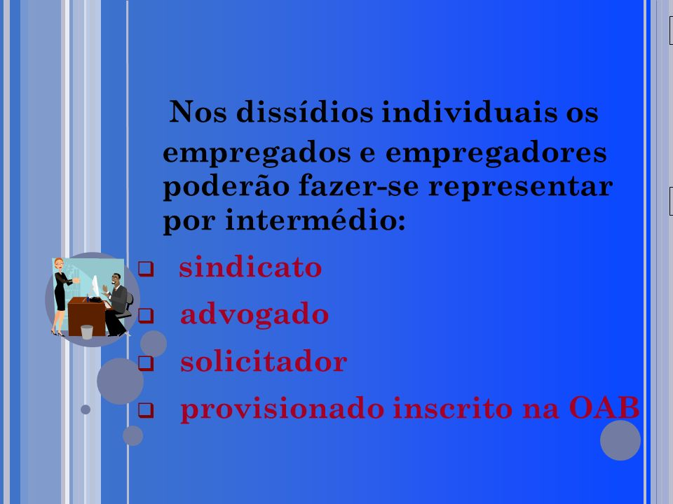 20/05/09 Nos dissídios individuais os empregados e empregadores poderão fazer-se representar por intermédio: sindicato advogado solicitador provisiona