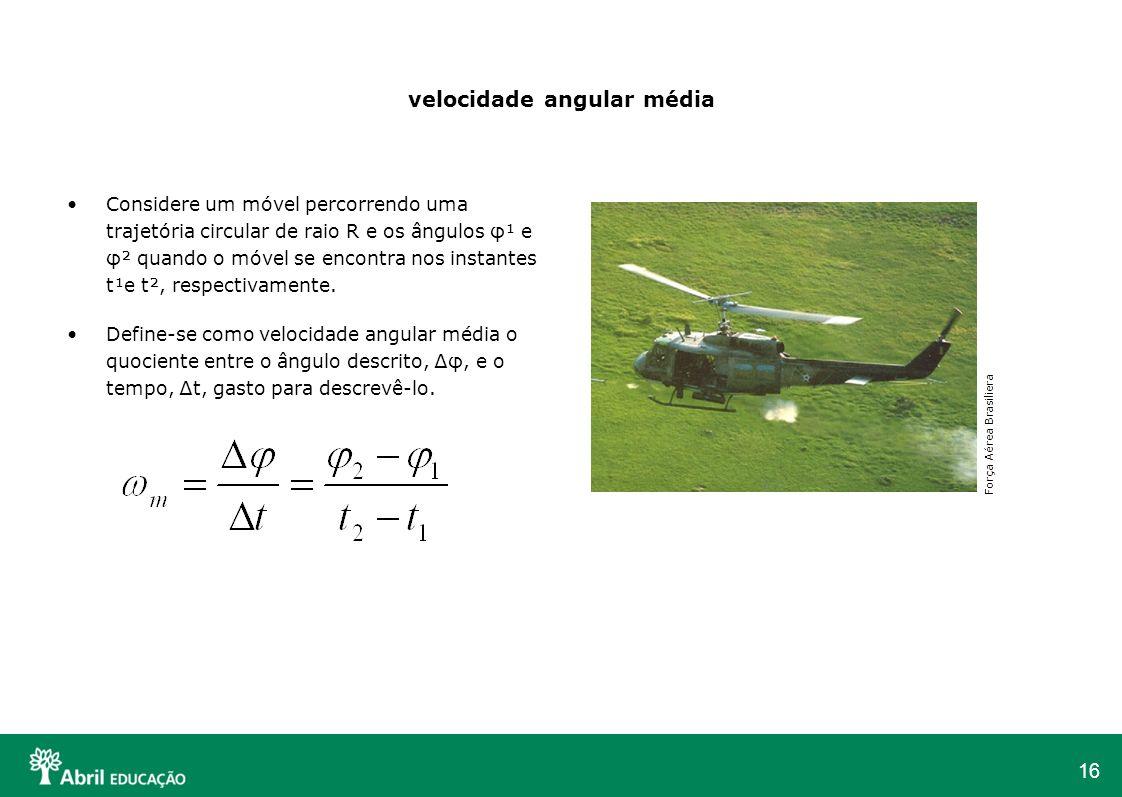 16 velocidade angular média Considere um móvel percorrendo uma trajetória circular de raio R e os ângulos φ¹ e φ² quando o móvel se encontra nos insta