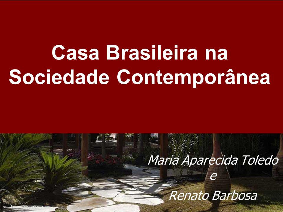 Casa Brasileira na Sociedade Contemporânea Maria Aparecida Toledo e Renato Barbosa
