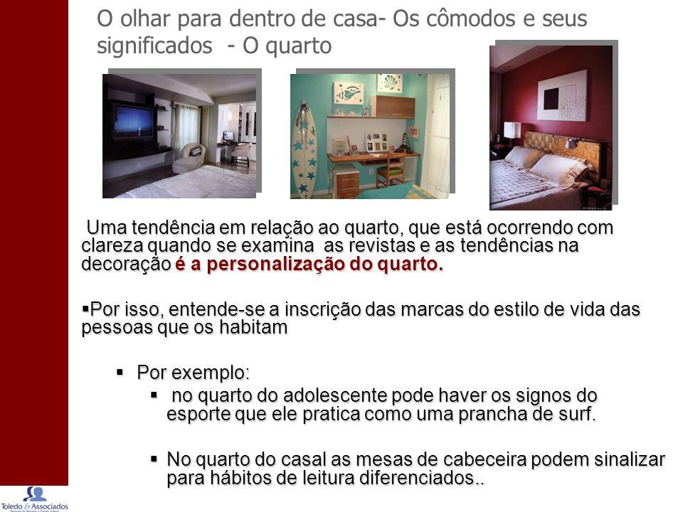 O olhar para dentro de casa- Os cômodos e seus significados - O quarto Uma tendência em relação ao quarto, que está ocorrendo com clareza quando se examina as revistas e as tendências na decoração é a personalização do quarto.