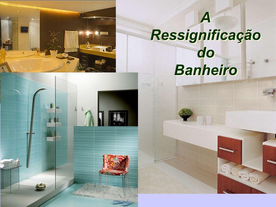 A Ressignificação do Banheiro A Ressignificação do Banheiro