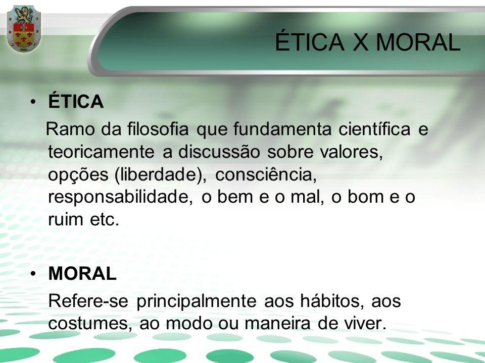 ÉTICA X MORAL ÉTICA Ramo da filosofia que fundamenta científica e teoricamente a discussão sobre valores, opções (liberdade), consciência, responsabil