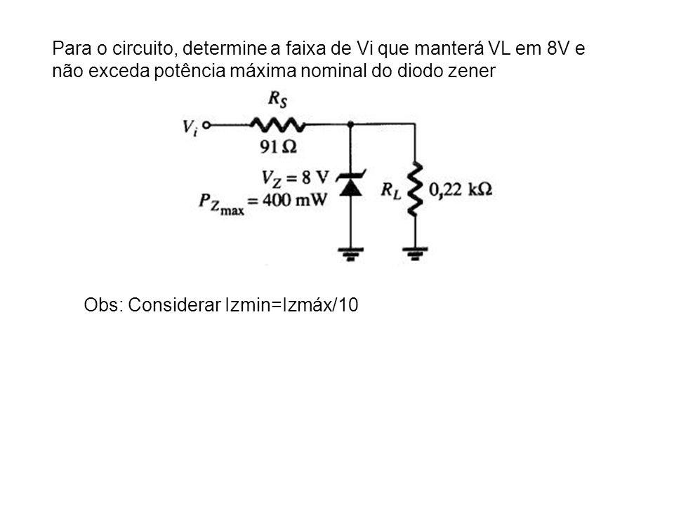 Para o circuito, determine a faixa de Vi que manterá VL em 8V e não exceda potência máxima nominal do diodo zener Obs: Considerar Izmin=Izmáx/10