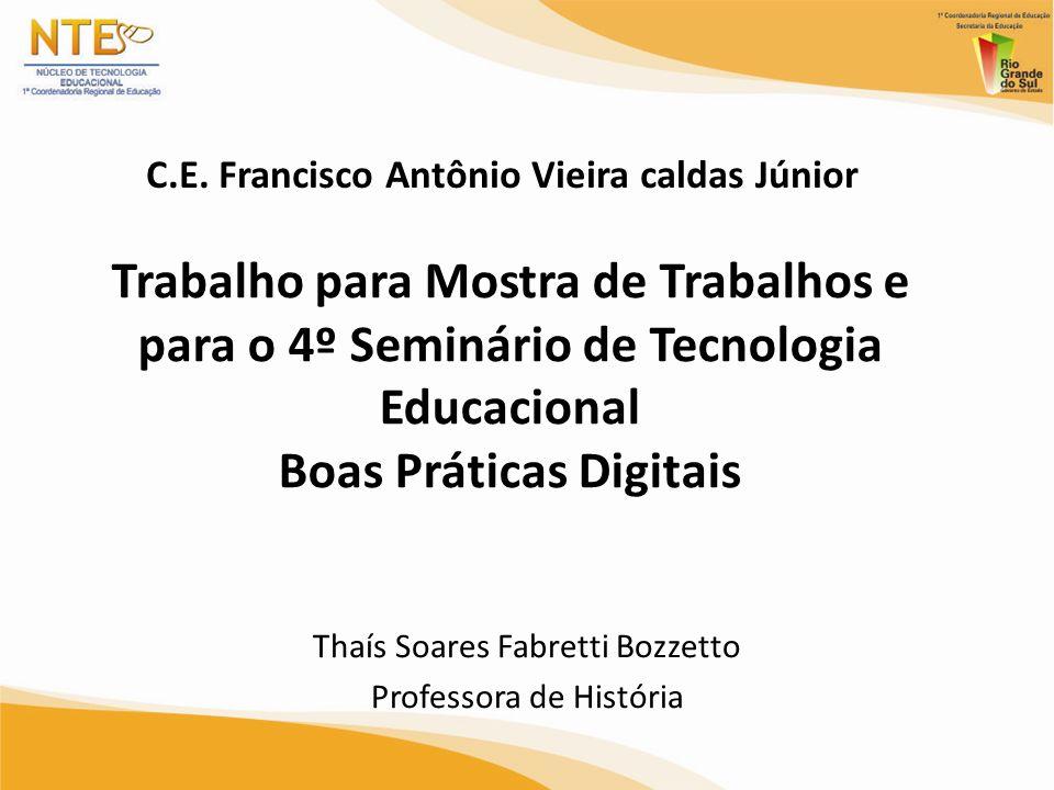 Trabalho para Mostra de Trabalhos e para o 4º Seminário de Tecnologia Educacional Boas Práticas Digitais Thaís Soares Fabretti Bozzetto Professora de
