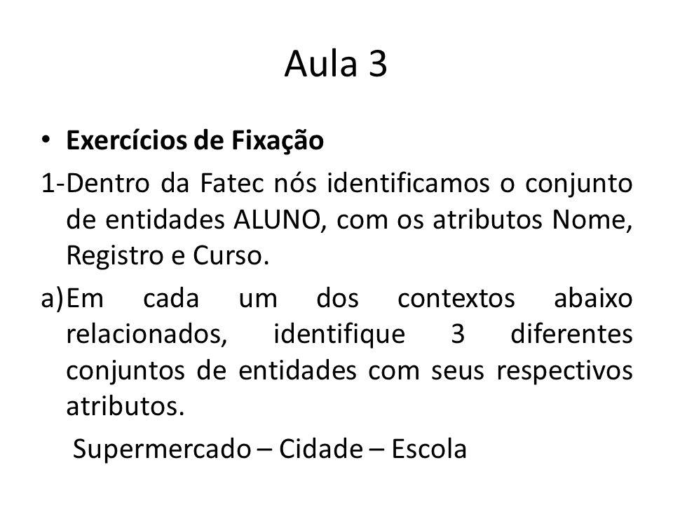 b) Escolha um conjunto de entidade, dentro de cada um dos contextos do exercício anterior e diga de que tipo são seus atributos.