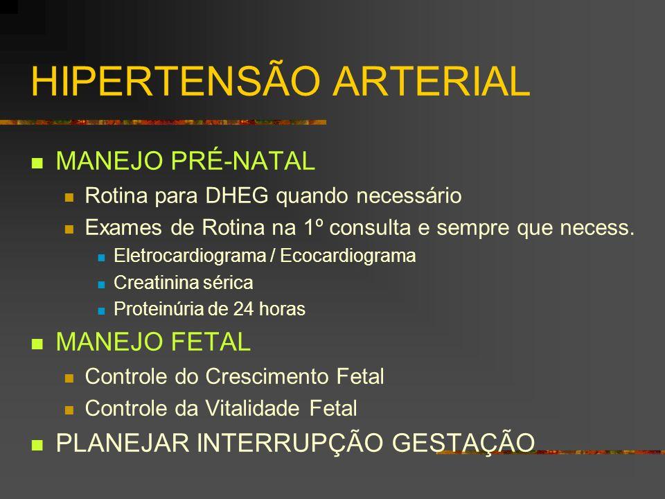 HIPERTENSÃO ARTERIAL MANEJO PRÉ-NATAL Rotina para DHEG quando necessário Exames de Rotina na 1º consulta e sempre que necess. Eletrocardiograma / Ecoc