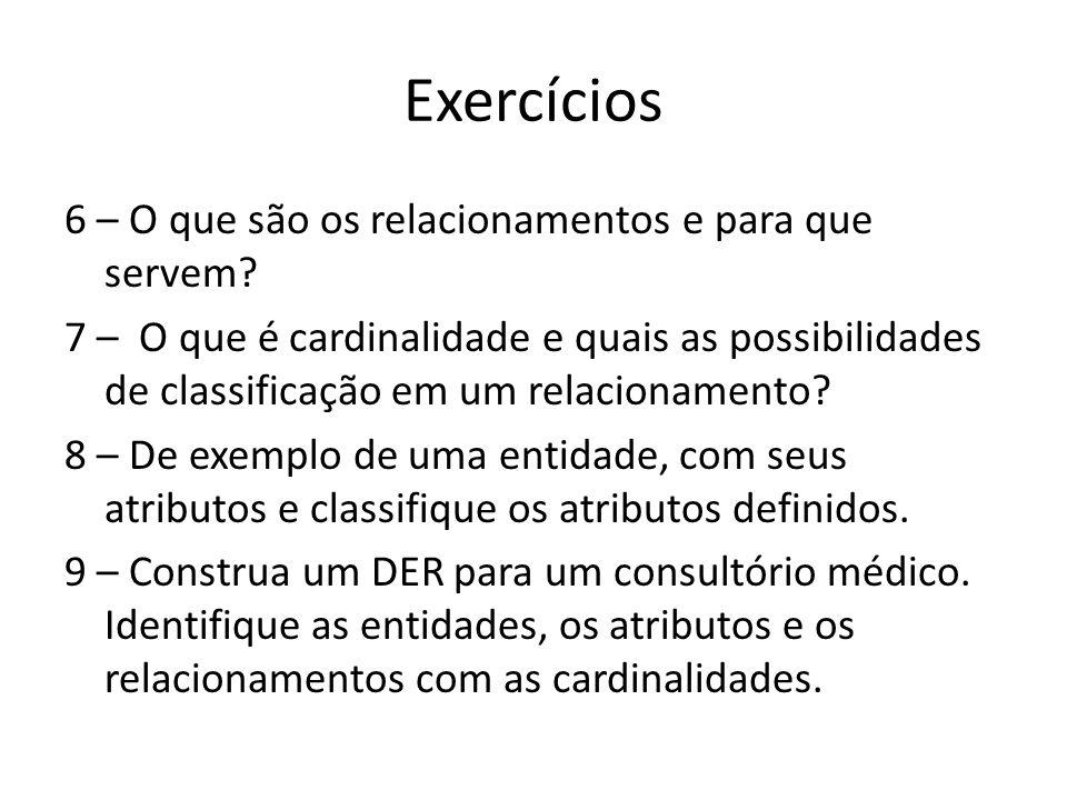 Exercícios 6 – O que são os relacionamentos e para que servem? 7 – O que é cardinalidade e quais as possibilidades de classificação em um relacionamen