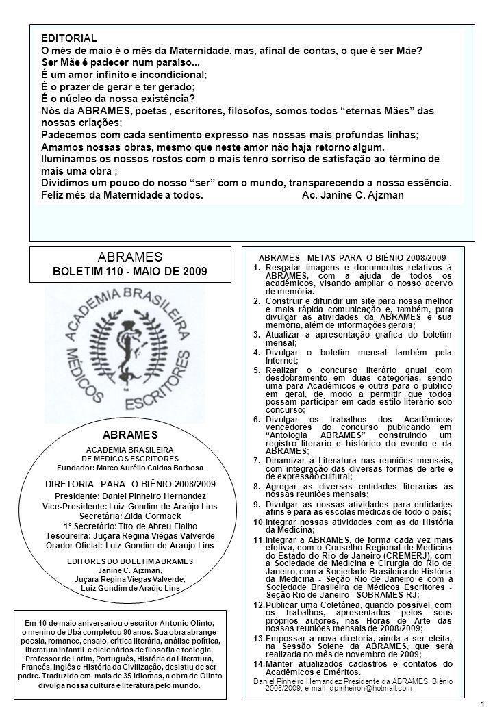 ABRAMES BOLETIM 110 - MAIO DE 2009 ABRAMES - METAS PARA O BIÊNIO 2008/2009 1.Resgatar imagens e documentos relativos à ABRAMES, com a ajuda de todos os acadêmicos, visando ampliar o nosso acervo de memória.