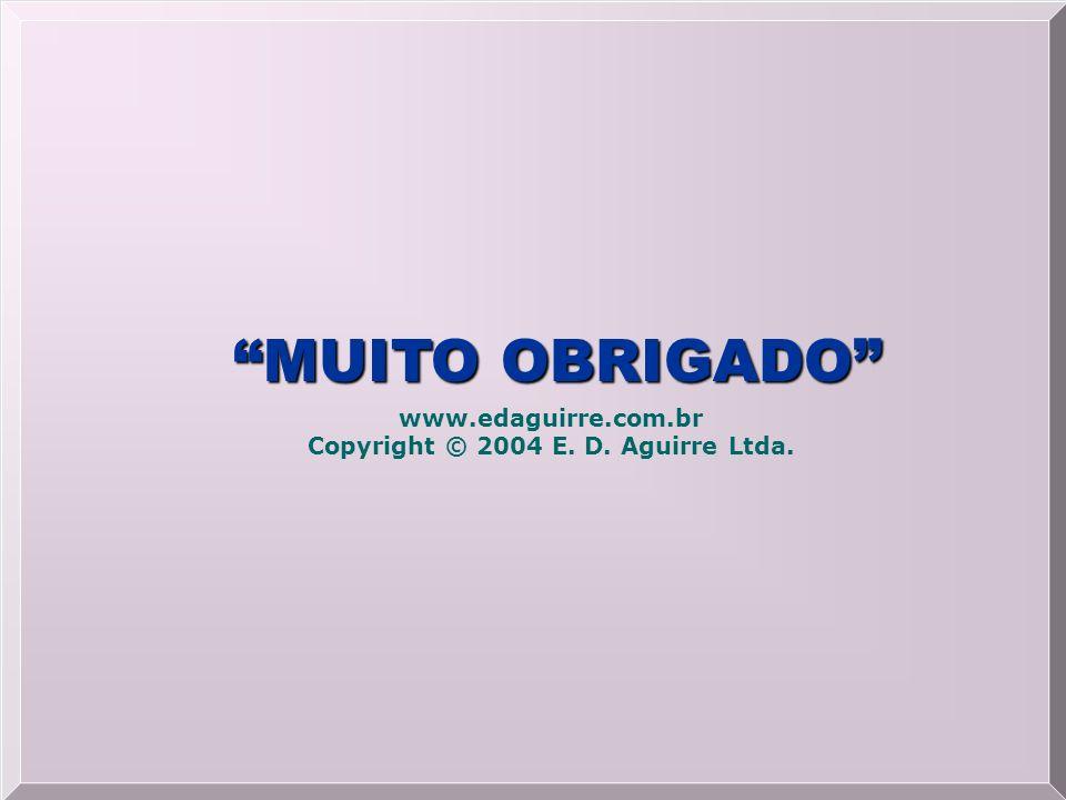 MUITO OBRIGADO www.edaguirre.com.br Copyright © 2004 E. D. Aguirre Ltda.