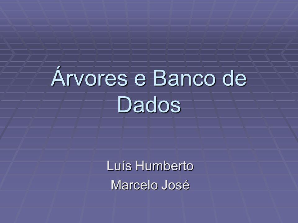 Árvores e Banco de Dados Luís Humberto Marcelo José