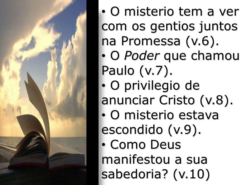 O misterio tem a ver com os gentios juntos na Promessa (v.6). O misterio tem a ver com os gentios juntos na Promessa (v.6). O Poder que chamou Paulo (