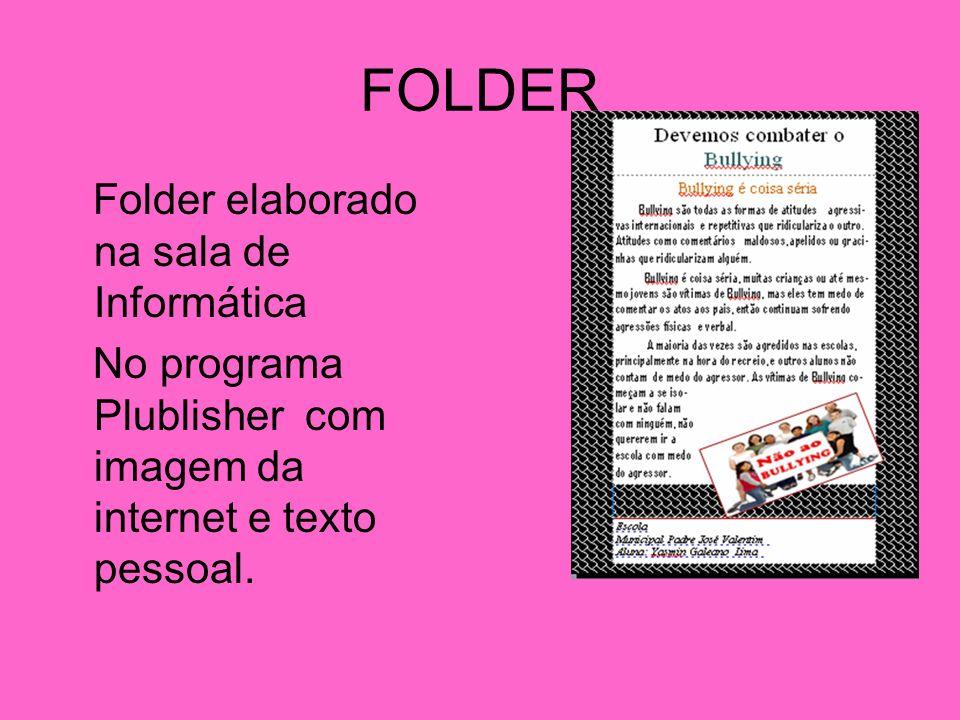 FOLDER Folder elaborado na sala de Informática No programa Plublisher com imagem da internet e texto pessoal.