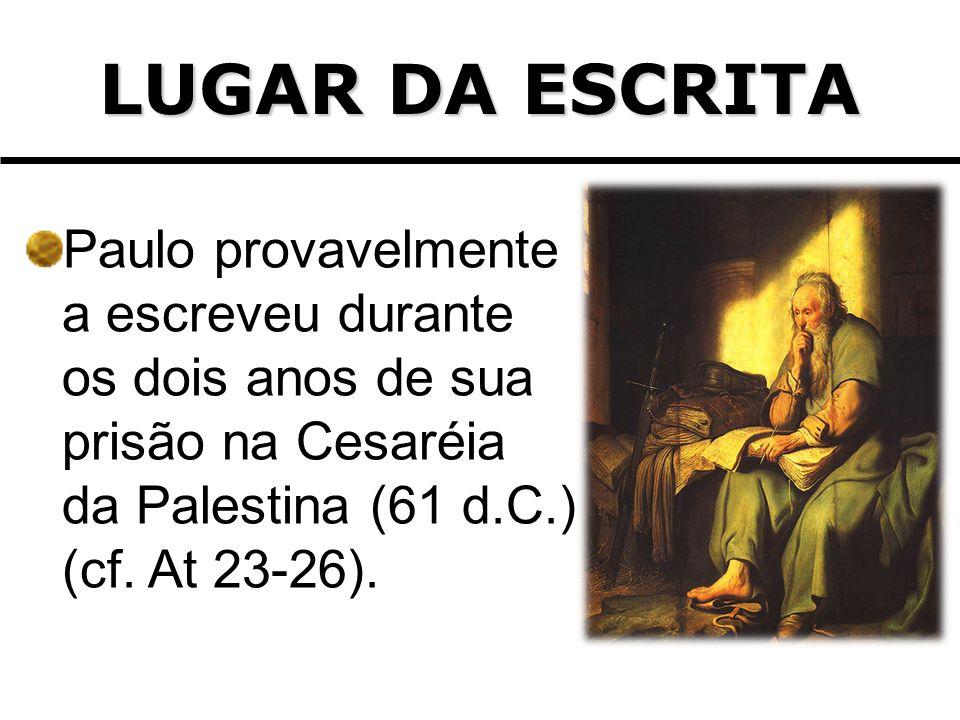 Paulo provavelmente a escreveu durante os dois anos de sua prisão na Cesaréia da Palestina (61 d.C.) (cf. At 23-26). LUGAR DA ESCRITA