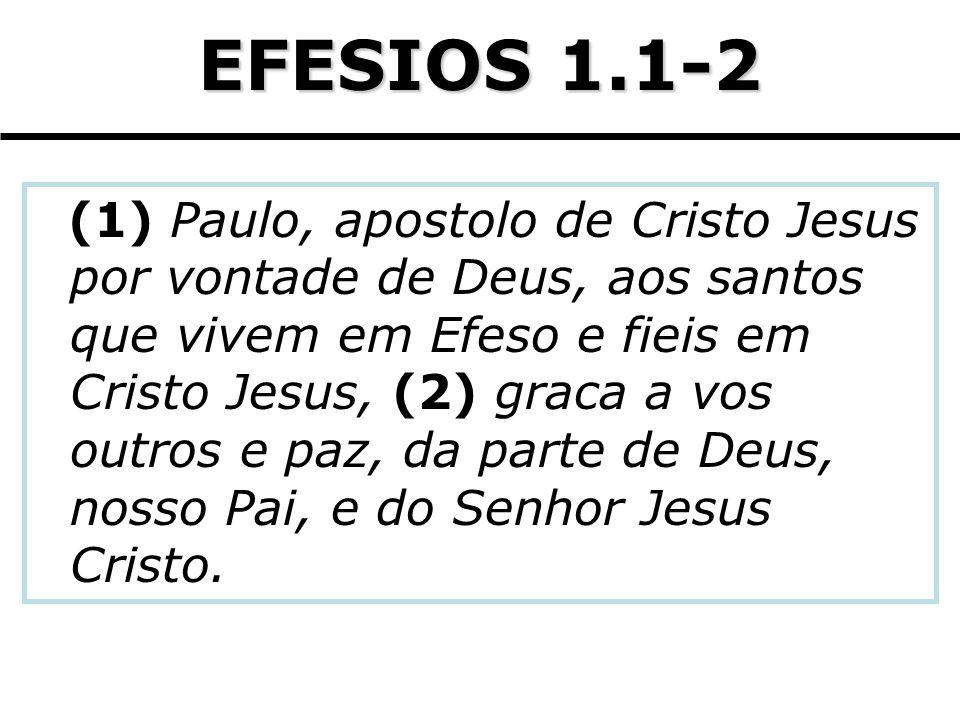 EFESIOS 1.1-2 (1) Paulo, apostolo de Cristo Jesus por vontade de Deus, aos santos que vivem em Efeso e fieis em Cristo Jesus, (2) graca a vos outros e