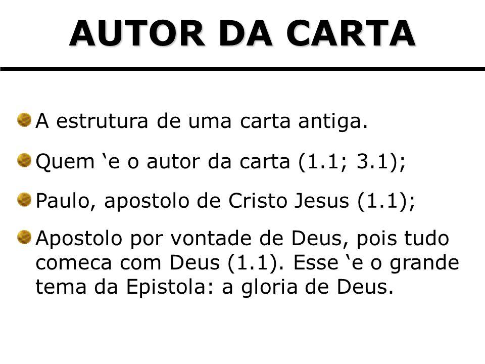 AUTOR DA CARTA A estrutura de uma carta antiga. Quem e o autor da carta (1.1; 3.1); Paulo, apostolo de Cristo Jesus (1.1); Apostolo por vontade de Deu